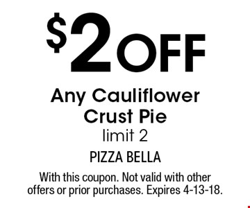 $2 Off Any Cauliflower Crust Pie. Limit 2. With this coupon. Not valid with other offers or prior purchases. Expires 4-13-18.