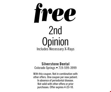 free 2nd Opinion Includes Necessary X-Rays. With this coupon. Not in combination with other offers. One coupon per new patient. In absence of periodontal disease. Not valid with other offers or prior purchases. Offer expires 4-23-18.