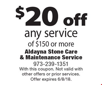$20 off any service of $150 or more. With this coupon. Not valid withother offers or prior services.Offer expires 6/8/18.