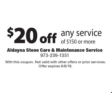 $20 off any service of $150 or more. With this coupon. Not valid with other offers or prior services.Offer expires 6/8/18.