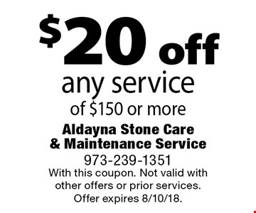 $20 off any service of $150 or more. With this coupon. Not valid with other offers or prior services. Offer expires 8/10/18.
