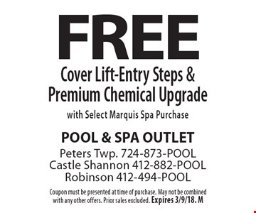 FREE Cover Lift-Entry Steps & Premium Chemical Upgrade with Select Marquis Spa Purchase. Coupon must be presented at time of purchase. May not be combined with any other offers. Prior sales excluded. Expires 3/9/18. M
