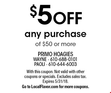 $5 OFF any purchase of $50 or more. With this coupon. Not valid with other coupons or specials. Excludes sales tax. Expires 5/31/18.Go to LocalFlavor.com for more coupons.