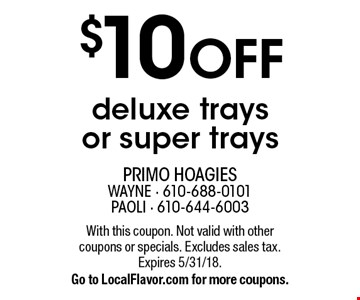 $10 OFF deluxe trays or super trays. With this coupon. Not valid with other coupons or specials. Excludes sales tax. Expires 5/31/18.Go to LocalFlavor.com for more coupons.