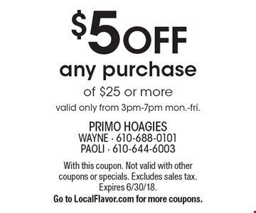 $5 OFF any purchase of $25 or more valid only from 3pm-7pm mon.-fri. . With this coupon. Not valid with other coupons or specials. Excludes sales tax. Expires 6/30/18.Go to LocalFlavor.com for more coupons.