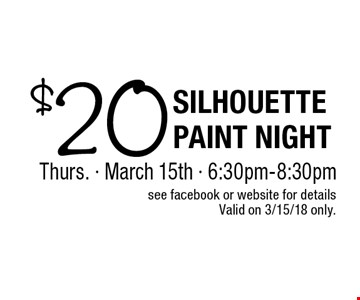 $20 Silhouette Paint night Thurs. - March 15th - 6:30pm-8:30pm. Valid on 3/15/18 only.