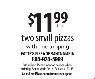 $11.99 two small pizzas with one topping. We deliver! Please mention coupon when ordering. Santa Maria only. Expires 4-20-18. Go to LocalFlavor.com for more coupons.