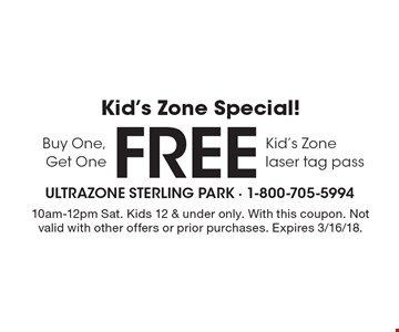 Kid's Zone Special! Buy One, Get One Free Kid's Zone laser tag pass. 10am-12pm Sat. Kids 12 & under only. With this coupon. Not valid with other offers or prior purchases. Expires 3/16/18.