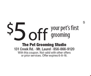$5 off your pet's first grooming. With this coupon. Not valid with other offers or prior services. Offer expires 6-8-18.