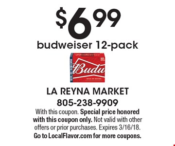 $6.99 budweiser 12-pack. With this coupon. Special price honored with this coupon only. Not valid with other offers or prior purchases. Expires 3/16/18. Go to LocalFlavor.com for more coupons.