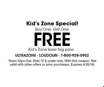Kid's Zone Special! Buy One, Get One Free Kid's Zone laser tag pass. 10am-12pm Sat. Kids 12 & under only. With this coupon. Not valid with other offers or prior purchases. Expires 4/20/18.