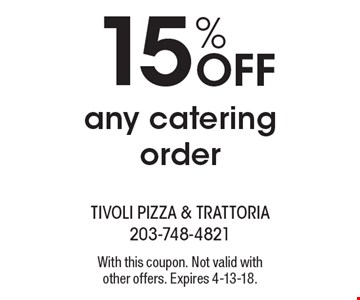 15% Off any catering order. With this coupon. Not valid with other offers. Expires 4-13-18.
