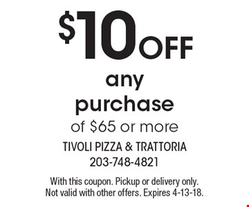 $10 Off any purchase of $65 or more. With this coupon. Pickup or delivery only. Not valid with other offers. Expires 4-13-18.