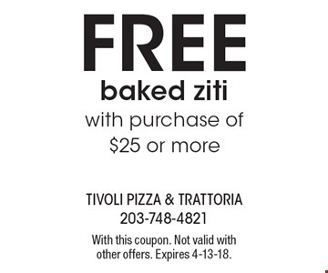 FREE baked ziti with purchase of $25 or more. With this coupon. Not valid withother offers. Expires 4-13-18.