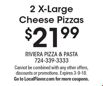 $21.99 2 X-Large Cheese Pizzas. Cannot be combined with any other offers, discounts or promotions. Expires 3-9-18. Go to LocalFlavor.com for more coupons.