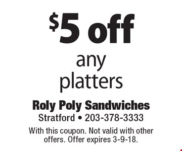$5 off any platters. With this coupon. Not valid with other offers. Offer expires 3-9-18.