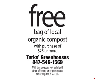 free bag of local organic compost with purchase of $25 or more. With this coupon. Not valid with other offers or prior purchases. Offer expires 5-31-18.