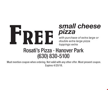 Free small cheese pizza with purchase of extra large or double extra large pizzatoppings extra. Must mention coupon when ordering. Not valid with any other offer. Must present coupon. Expires 4/20/18.