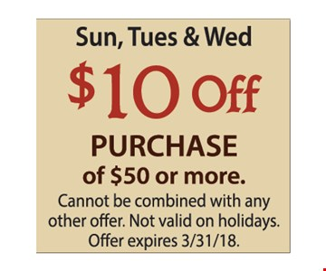 Sun., Tues. & Wed $10 Off purchase of $50 or more