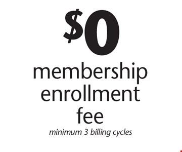 $0 membership enrollment fee. Minimum 3 billing cycles.