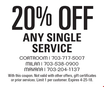20% off Any Single Service. With this coupon. Not valid with other offers, gift certificates or prior services. Limit 1 per customer. Expires 4-25-18.