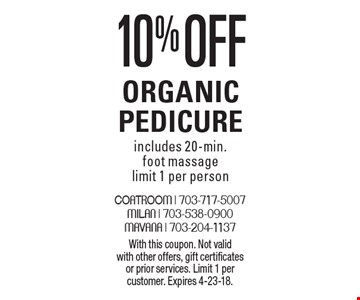 10% off Organic Pedicure includes 20-min. foot massage. limit 1 per person. With this coupon. Not valid with other offers, gift certificates or prior services. Limit 1 per customer. Expires 4-23-18.