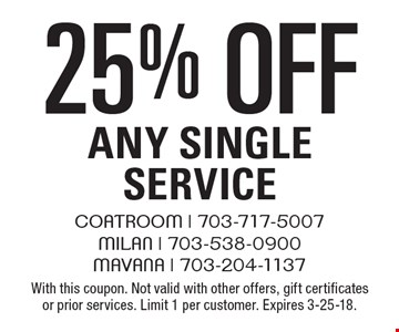 25% off Any Single Service. With this coupon. Not valid with other offers, gift certificates or prior services. Limit 1 per customer. Expires 3-25-18.