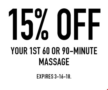 15% OFF your 1st 60 or 90-minute massage. Expires 3-16-18.