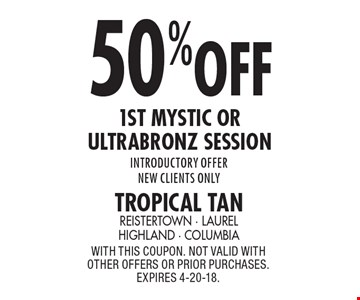 50% off 1st Mystic or Ultrabronz session. Introductory offer. New clients only. With this coupon. not valid with other offers or prior purchases. Expires 4-20-18.
