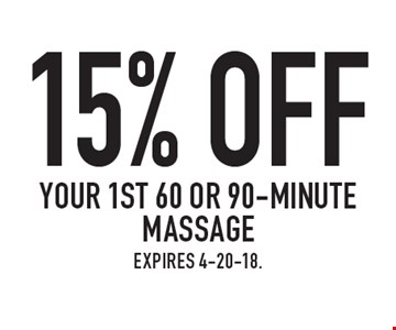 15% off your 1st 60 or 90-minute massage. Expires 4-20-18.