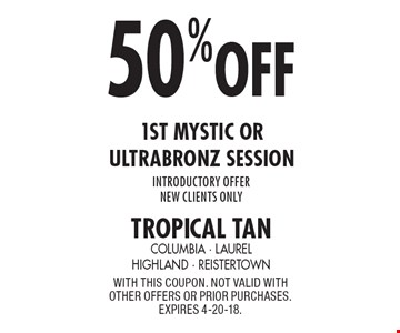 50% off 1st Mystic or Ultrabronz session introductory offer. New clients only. With this coupon. Not valid with other offers or prior purchases. Expires 4-20-18.