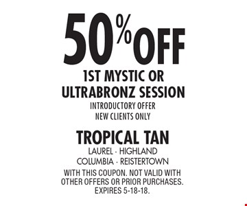 50%off 1st Mystic or Ultrabronz session introductory offer new clients only. With this coupon. not valid with other offers or prior purchases. expires 5-18-18.