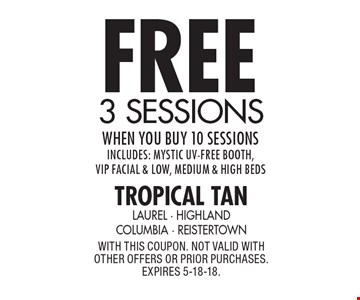 free 3 sessions when you buy 10 sessions Includes: Mystic UV-Free booth, VIP facial & low, medium & high beds. With this coupon. not valid with other offers or prior purchases. expires 5-18-18.
