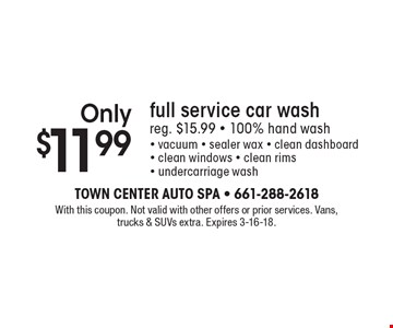 Only $11.99 full service car wash reg. $15.99 - 100% hand wash - vacuum - sealer wax - clean dashboard - clean windows - clean rims - undercarriage wash. With this coupon. Not valid with other offers or prior services. Vans, trucks & SUVs extra. Expires 3-16-18.