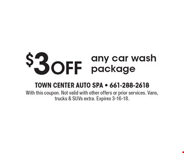 $3OFF any car wash package. With this coupon. Not valid with other offers or prior services. Vans, trucks & SUVs extra. Expires 3-16-18.