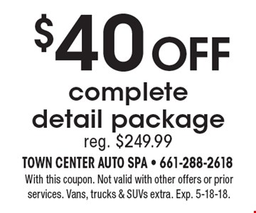 $40 off complete detail package, reg. $249.99. With this coupon. Not valid with other offers or prior services. Vans, trucks & SUVs extra. Exp. 5-18-18.