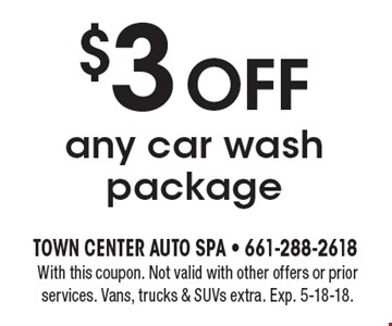 $3 off any car wash package. With this coupon. Not valid with other offers or prior services. Vans, trucks & SUVs extra. Exp. 5-18-18.