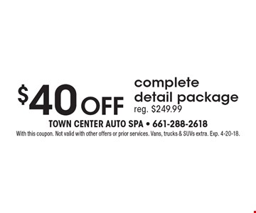 $40 off complete detail package. Reg. $249.99. With this coupon. Not valid with other offers or prior services. Vans, trucks & SUVs extra. Exp. 4-20-18.