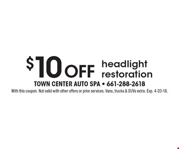 $10 off headlight restoration. With this coupon. Not valid with other offers or prior services. Vans, trucks & SUVs extra. Exp. 4-20-18.