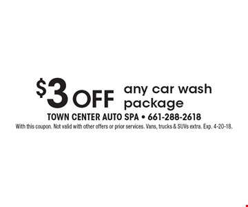 $3 off any car wash package. With this coupon. Not valid with other offers or prior services. Vans, trucks & SUVs extra. Exp. 4-20-18.