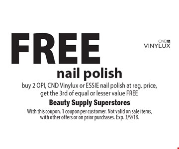 FREE nail polish buy 2 OPI, CND Vinylux or ESSIE nail polish at reg. price, get the 3rd of equal or lesser value FREE. With this coupon. 1 coupon per customer. Not valid on sale items, with other offers or on prior purchases. Exp. 3/9/18.