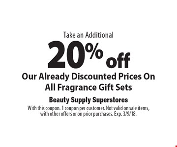 Take an Additional 20% offOur Already Discounted Prices On All Fragrance Gift Sets. With this coupon. 1 coupon per customer. Not valid on sale items, with other offers or on prior purchases. Exp. 3/9/18.