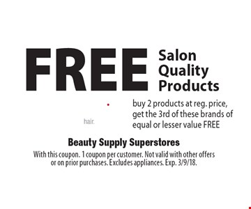 FREE Salon Quality Products buy 2 products at reg. price, get the 3rd of these brands of equal or lesser value FREE. With this coupon. 1 coupon per customer. Not valid with other offers or on prior purchases. Excludes appliances. Exp. 3/9/18.