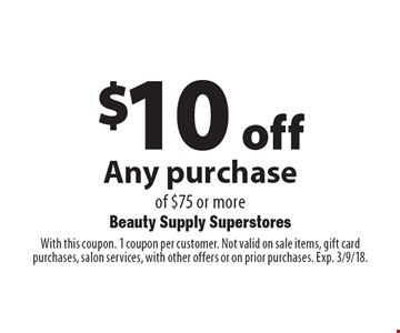 $10 off Any purchase of $75 or more. With this coupon. 1 coupon per customer. Not valid on sale items, gift card purchases, salon services, with other offers or on prior purchases. Exp. 3/9/18.