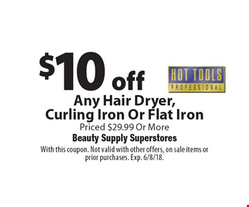 $10 off Hot ToolsAny Hair Dryer,Curling Iron Or Flat IronPriced $29.99 Or More. With this coupon. Not valid with other offers, on sale items or prior purchases. Exp. 6/8/18.