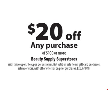 $20 off Any purchase of $100 or more. With this coupon. 1 coupon per customer. Not valid on sale items, gift card purchases, salon services, with other offers or on prior purchases. Exp. 6/8/18.