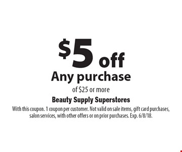 $5 off Any purchase of $25 or more. With this coupon. 1 coupon per customer. Not valid on sale items, gift card purchases, salon services, with other offers or on prior purchases. Exp. 6/8/18.