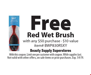 Free Red Wet Brush with any $50 purchase - $10 value. Item# BWP830RSXY. With this coupon. Limit one per customer with coupon. While supplies last. Not valid with other offers, on sale items or prior purchases. Exp. 1/4/19.