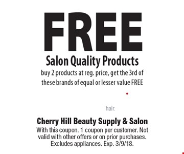 FREE Salon Quality Products buy one product at reg. price, get the 2nd of these brands of equal or lesser value FREE. With this coupon. 1 coupon per customer. Not valid with other offers or on prior purchases. Excludes appliances. Exp. 3/9/18.