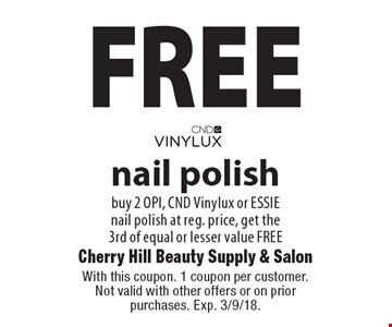 FREE nail polish buy 2 OPI, CND Vinylux or ESSIE nail polish at reg. price, get the 3rd of equal or lesser value FREE. With this coupon. 1 coupon per customer. Not valid with other offers or on prior purchases. Exp. 3/9/18.